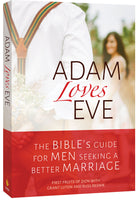 Adam Loves Eve - The Bible's Guide for Men Seeking a Better Marriage / Book