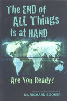 The End of All Things is at Hand by Dr. Richard Booker