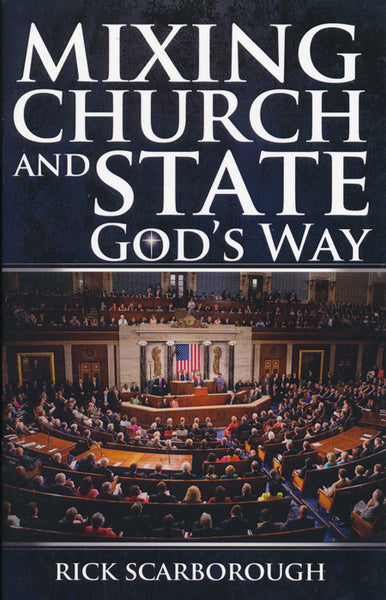 Mixing Church and State God's Way by Rick Scarborough