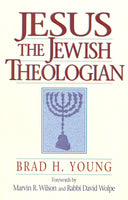 Jesus the Jewish Theologian by Brad H. Young