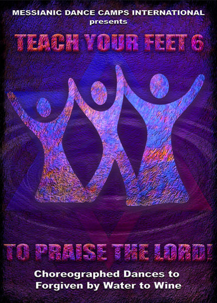Teach Your Feet to Praise The Lord Volume 6