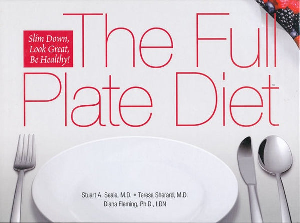 The Full Plate Diet by Stuart Seale, Teresa Sherard, Diana Fleming