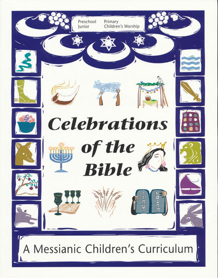 Celebrations of the Bible - A Messianic Children's Curriculum