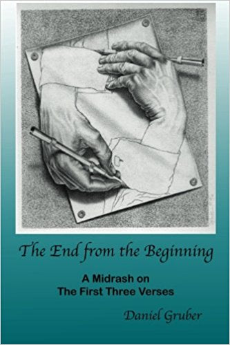 The End from the Beginning: A Midrash on the First Three Verses  by Daniel Gruber