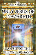 Only Jesus of Nazareth Can Sit on the Throne of David  by John P. McTernan
