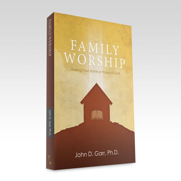 Family Worship: Making Your Home a House of God - by Dr John Garr
