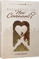 What About the New Covenant? by D Thomas Lancaster