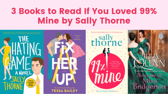 3 Books to Read if You Loved 99% Mine by Sally Thorne