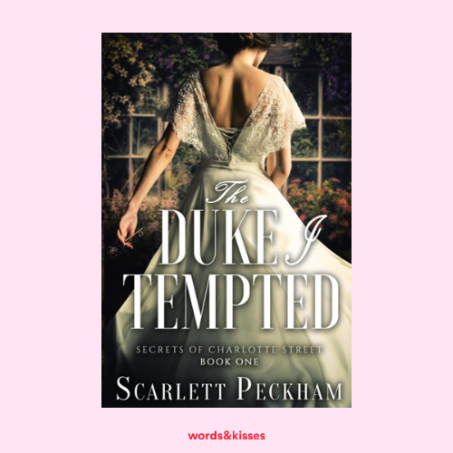 The Duke I Tempted by Scarlett Peckham (Secrets of Charlotte Street #1)