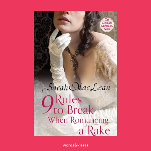 9 Rules to Break When Romancing a Rake by Sarah MacLean