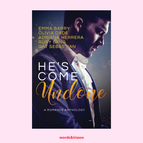 He's Come Undone: A Romance Anthology by Emma Barry, Olivia Dade, Adriana Herrera, Ruby Lang and Cat Sebastian