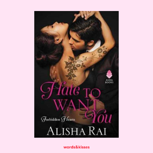 Hate to Want You by Alisha Rai (Forbidden Hearts #1)