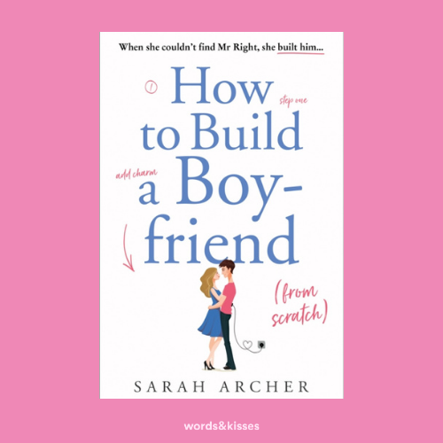 How to Build a Boyfriend from Scratch by Sarah Archer