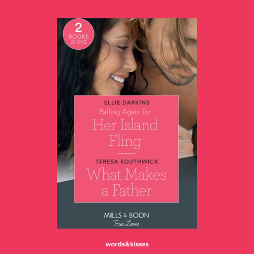 Falling Again for Her Island Fling by Ellie Darkins / What Makes a Father by Teresa Southwick