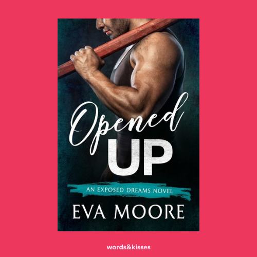 Opened Up by Eva Moore (Exposed Dreams #1)