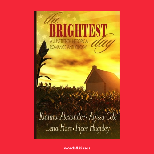 The Brightest Day: A Juneteenth Historical Romance Anthology by Kianna Alexander, Alyssa Cole, Lena Hart, Piper Huguley
