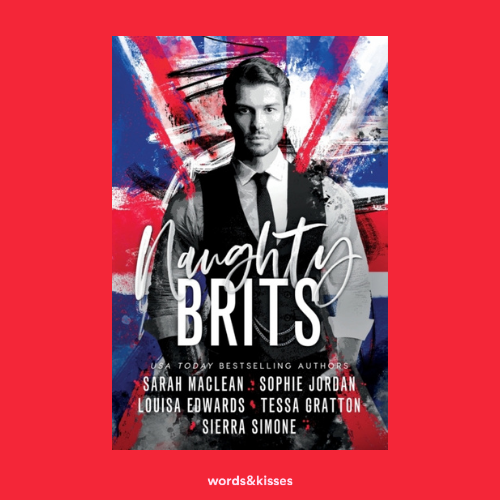 Naughty Brits by Sarah Maclean, Sophie Jordan, Louisa Edwards, Tessa Gratton and Sierra Simone