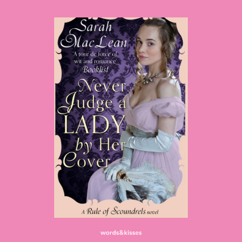 Never Judge a Lady by Her Cover by Sarah MacLean (Rule of Scoundrels #4)