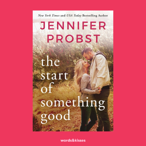 The Start of Something Good by Jennifer Probst (Stay #1)