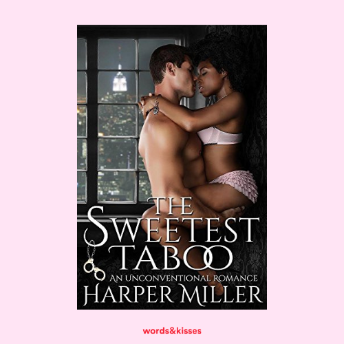 The Sweetest Taboo: An Unconventional Romance by Harper Miller