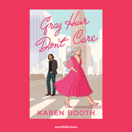 Gray Hair, Don't Care by Karen Booth