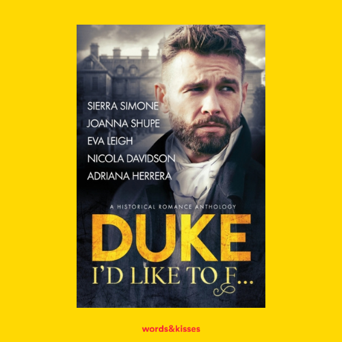 Duke I'd Like to F...: A Historical Romance Anthology by Sierra Simone, Nicola Davidson, Eva Leigh, Adriana Herrera and Joanna Shupe