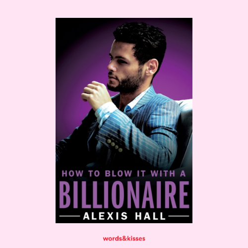 How to Blow it with a Billionaire by Alexis Hall (Arden St Ives 2)