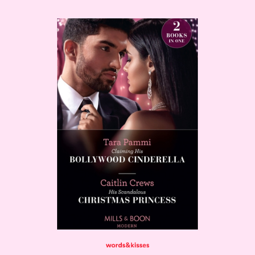 Claiming His Bollywood Cinderella by Tara Pammi / His Scandalous Christmas Princess by Caitlin Crews