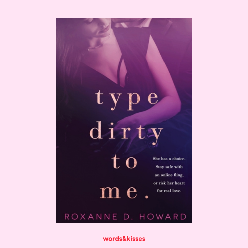 Type Dirty to Me by Roxanne D Howard
