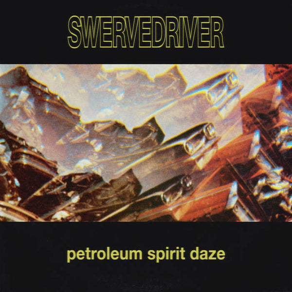 Swervedriver - Petroleum Spirit Daze - shipping in mid-January