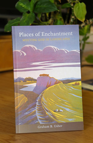 Places of Enchantment - Meeting God In Landscapes