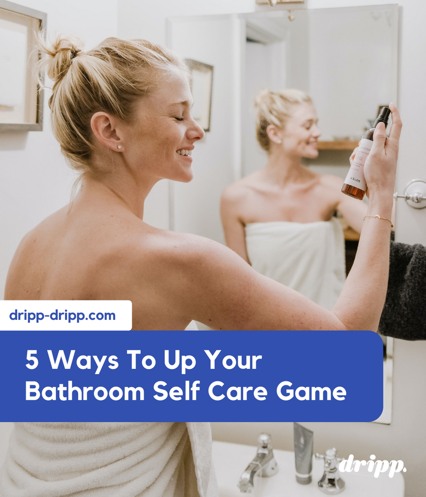 5 Ways To Up Your Bathroom Self Care Game