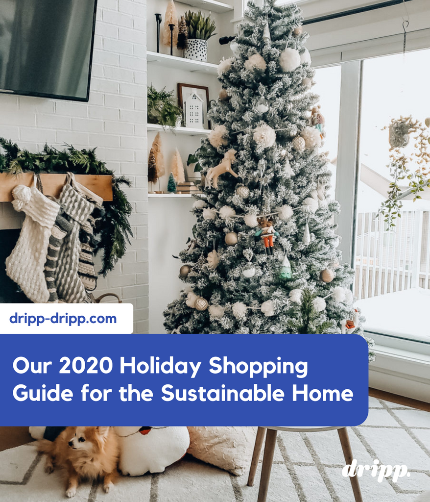 Dripp's 2020 Holiday Shopping Guide for the Sustainable Home