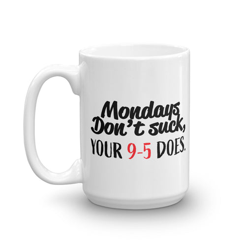 Mondays Dont Suck Mug - NomadCulture - T-Shirt for Remote Workers and Digital Nomads