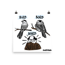 Load image into Gallery viewer, Bird Bord Bard Print