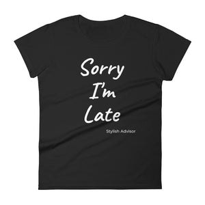 Stylish Advisor Sorry I'm Late Women's short sleeve t-shirt