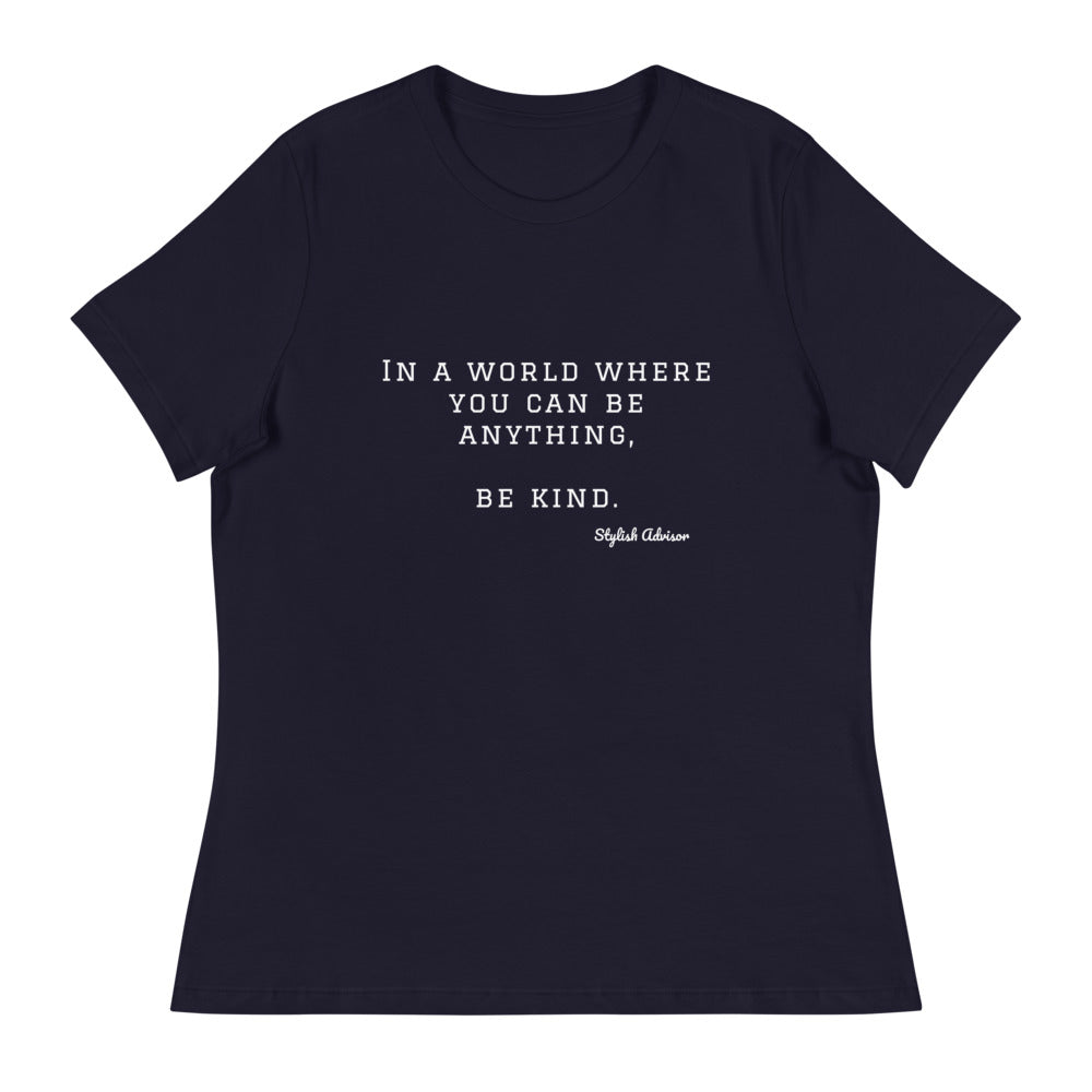 In A World Where You Can Be Anything , Be Kind Women's Relaxed T-Shirt