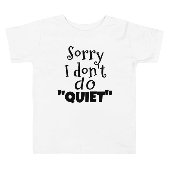 Stylish Advisor Sorry I don't do QUIET Toddler Short Sleeve Tee with Tear Away Label