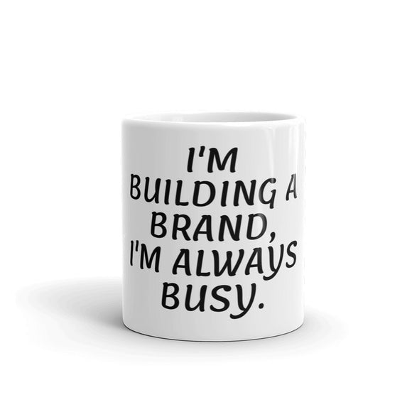 Stylish Advisor I'm Always Busy, I'm Building A Brand. Coffee Mug
