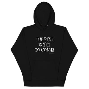The Best Is Yet To Come Premium Unisex Hoodie