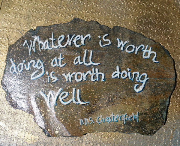 """Whatever Is Worth Doing At All"" Quote hand drawn on Welsh slate"