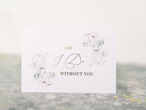 "Greeting Card | I can't say "" I do"" without you"