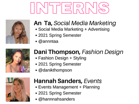 Interns consist of: An ta in social media, Dani Thompson in Fashion Design and Hannah Sanders in Events