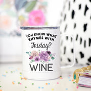 You Know what Rhymes With Friday? Wine Tired Travel Mug