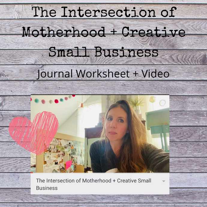 (Worksheet + Video) An Internal Inquiry Session: The Intersection of Motherhood + Creative Small Business