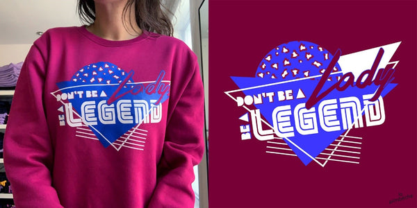 DON'T BE A LADY, BE A LEGEND