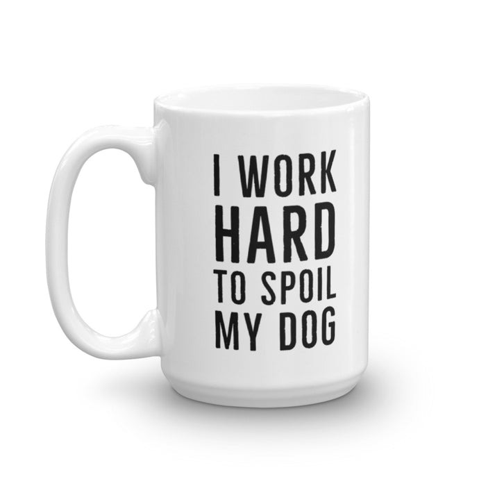I Work Hard to Spoil My Dog Mug