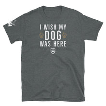 Load image into Gallery viewer, I Wish My Dog Was Here Shirt