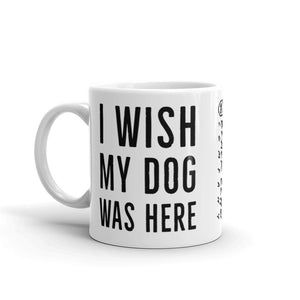 I Wish My Dog Was Here Mug