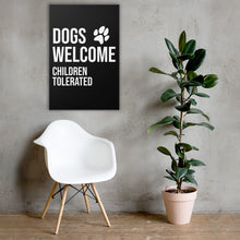 Load image into Gallery viewer, Dogs Welcome Children Tolerated Canvas